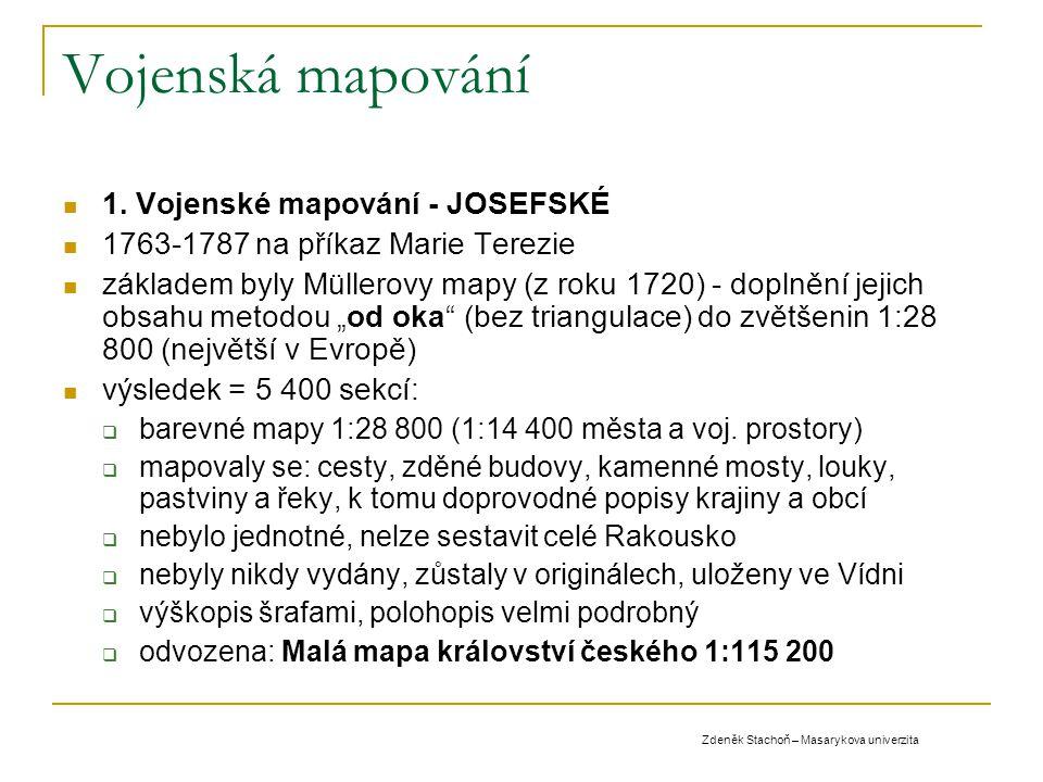 Vojenská mapování 1. Vojenské mapování - JOSEFSKÉ 1763-1787 na příkaz Marie Terezie základem byly Müllerovy mapy (z roku 1720) - doplnění jejich obsah