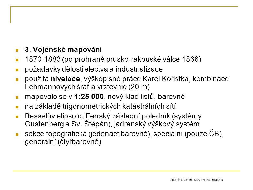 3. Vojenské mapování 1870-1883 (po prohrané prusko-rakouské válce 1866) požadavky dělostřelectva a industrializace použita nivelace, výškopisné práce