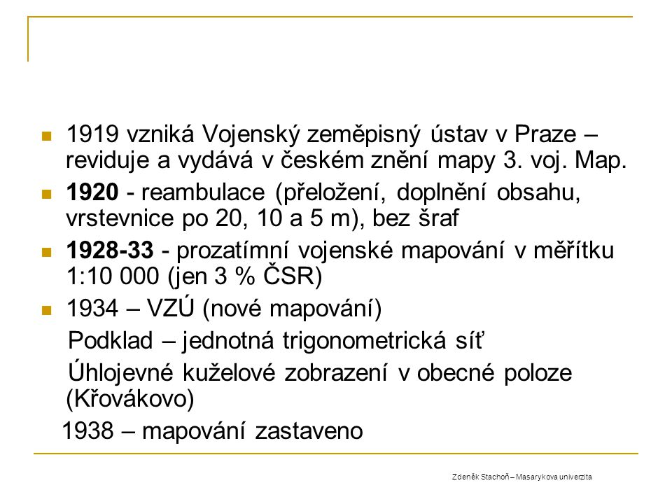 1919 vzniká Vojenský zeměpisný ústav v Praze – reviduje a vydává v českém znění mapy 3. voj. Map. 1920 - reambulace (přeložení, doplnění obsahu, vrste