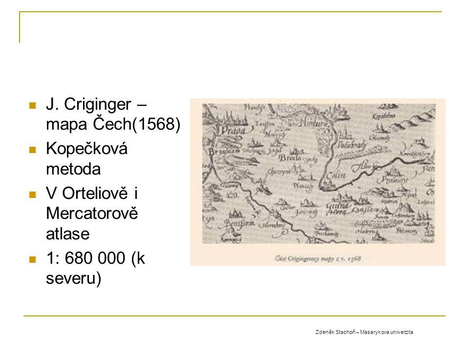 J. Criginger – mapa Čech(1568) Kopečková metoda V Orteliově i Mercatorově atlase 1: 680 000 (k severu) Zdeněk Stachoň – Masarykova univerzita