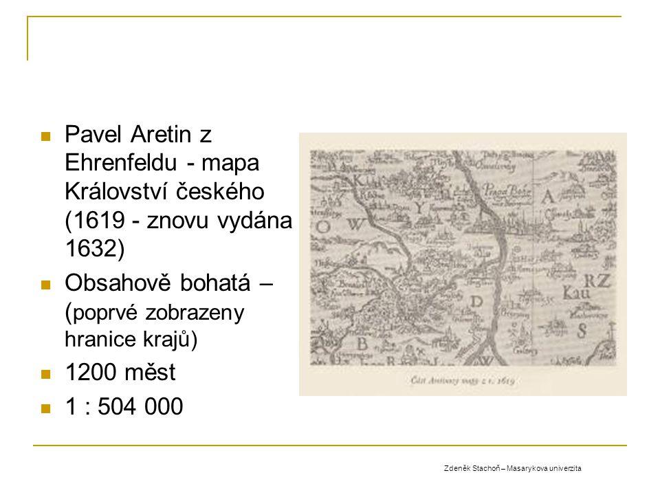 Pavel Aretin z Ehrenfeldu - mapa Království českého (1619 - znovu vydána 1632) Obsahově bohatá – ( poprvé zobrazeny hranice krajů) 1200 měst 1 : 504 0