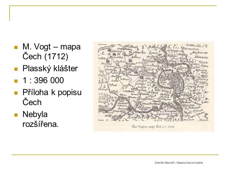 M. Vogt – mapa Čech (1712) Plasský klášter 1 : 396 000 Příloha k popisu Čech Nebyla rozšířena. Zdeněk Stachoň – Masarykova univerzita