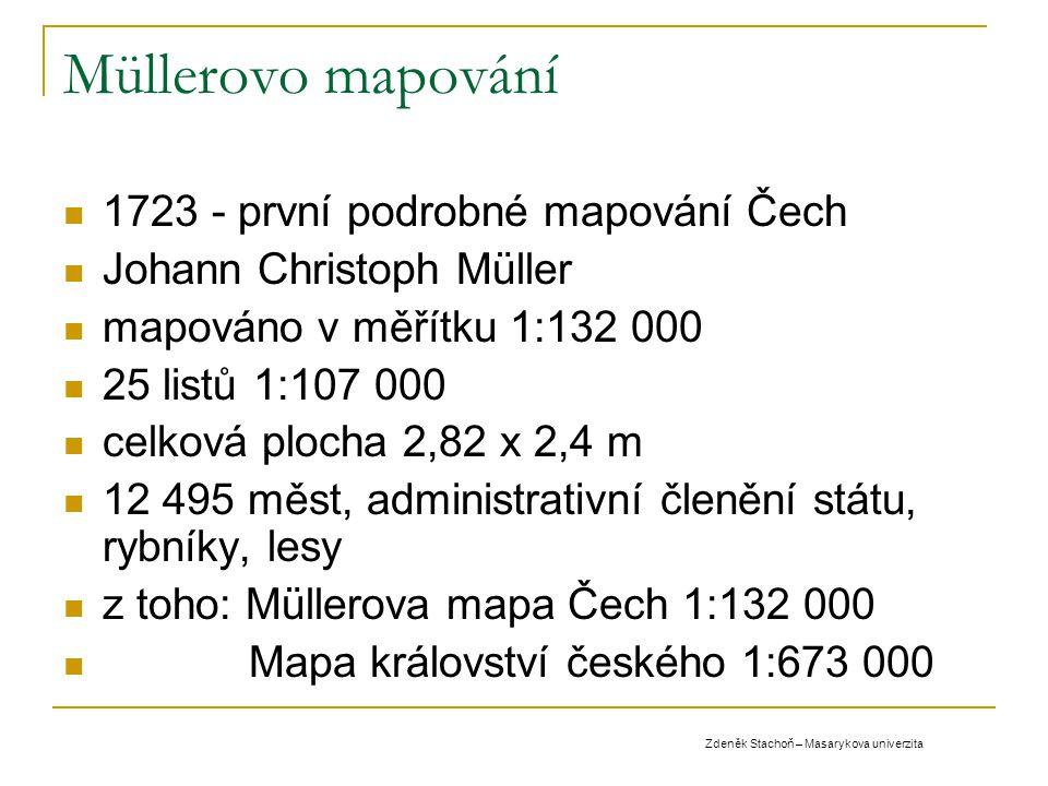 Müllerovo mapování 1723 - první podrobné mapování Čech Johann Christoph Müller mapováno v měřítku 1:132 000 25 listů 1:107 000 celková plocha 2,82 x 2