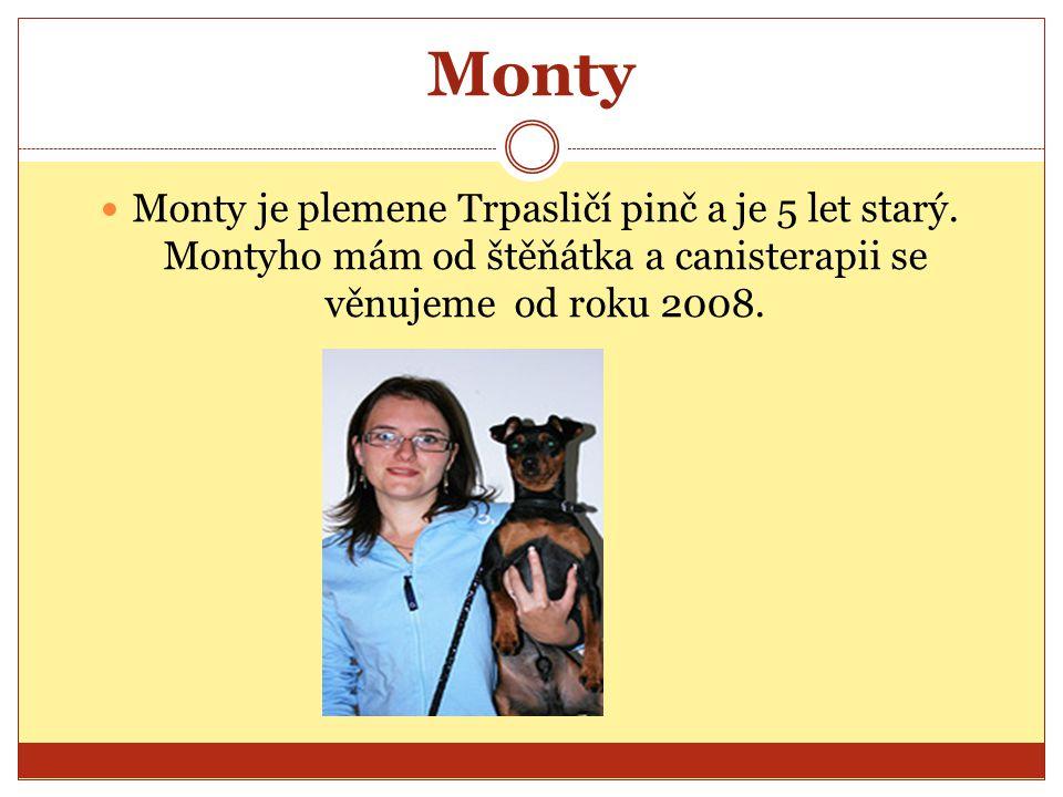 Monty Monty je plemene Trpasličí pinč a je 5 let starý. Montyho mám od štěňátka a canisterapii se věnujeme od roku 2008.