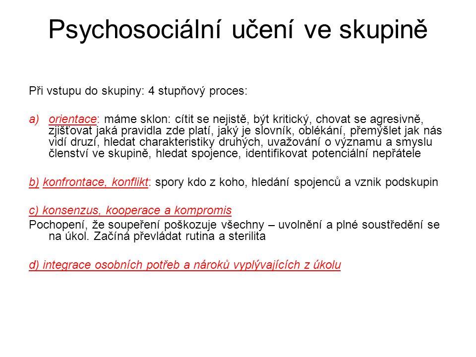 Psychosociální učení ve skupině Při vstupu do skupiny: 4 stupňový proces: a)orientace: máme sklon: cítit se nejistě, být kritický, chovat se agresivně