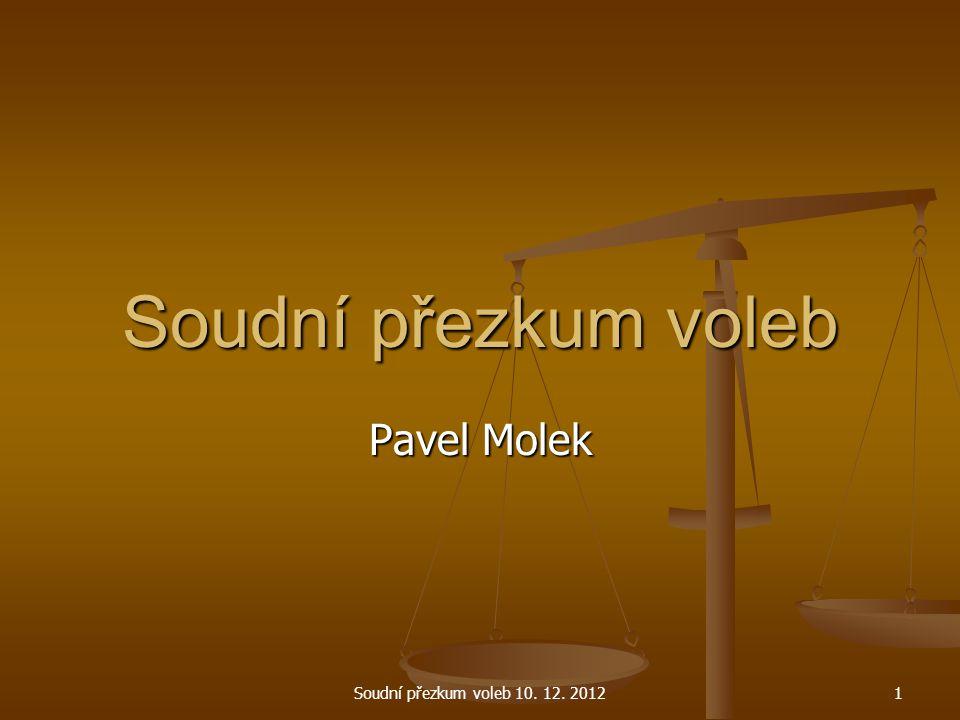 Soudní přezkum voleb 10. 12. 20122 Soudní přezkum voleb Pavel Molek
