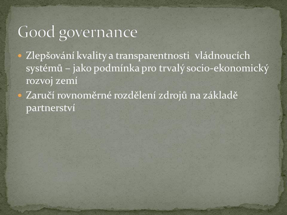 Zlepšování kvality a transparentnosti vládnoucích systémů – jako podmínka pro trvalý socio-ekonomický rozvoj zemí Zaručí rovnoměrné rozdělení zdrojů na základě partnerství