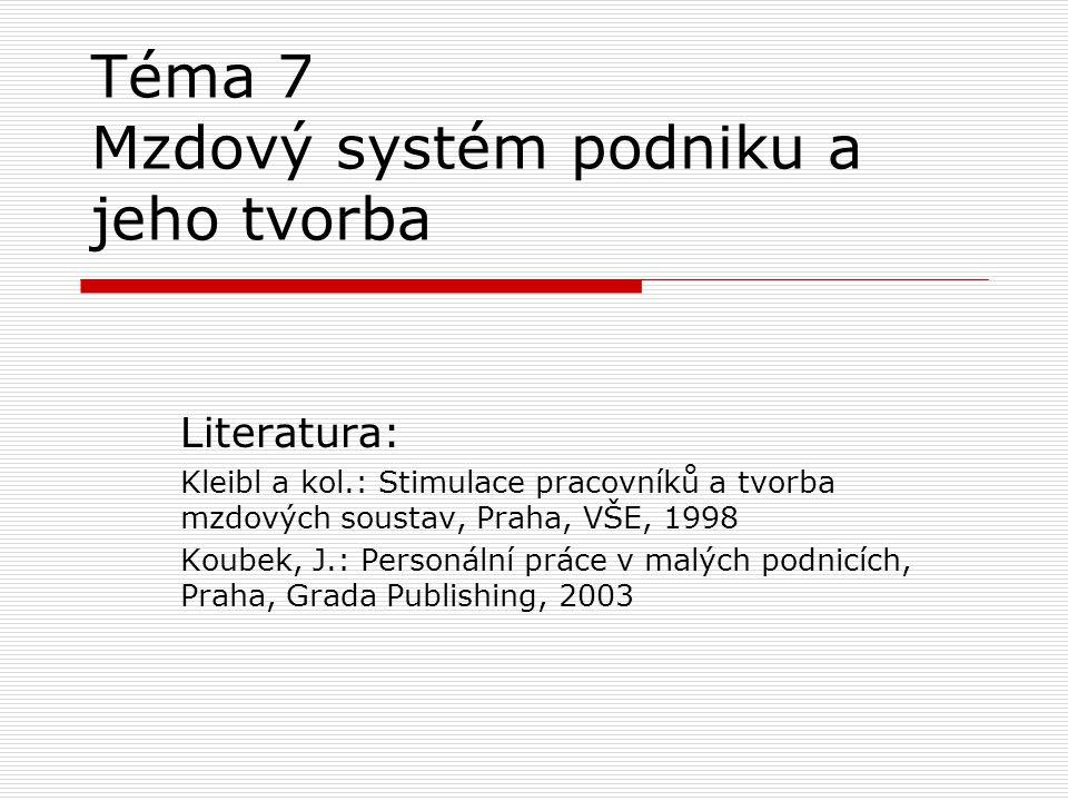 Téma 7 Mzdový systém podniku a jeho tvorba Literatura: Kleibl a kol.: Stimulace pracovníků a tvorba mzdových soustav, Praha, VŠE, 1998 Koubek, J.: Per