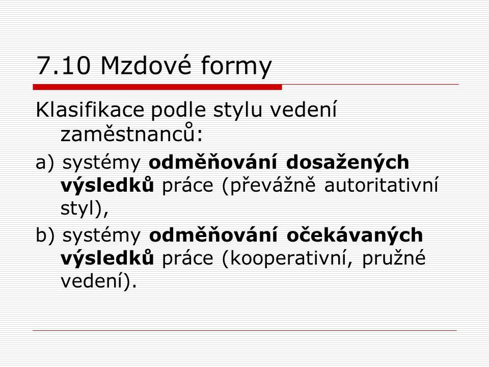 7.10 Mzdové formy Klasifikace podle stylu vedení zaměstnanců: a) systémy odměňování dosažených výsledků práce (převážně autoritativní styl), b) systém