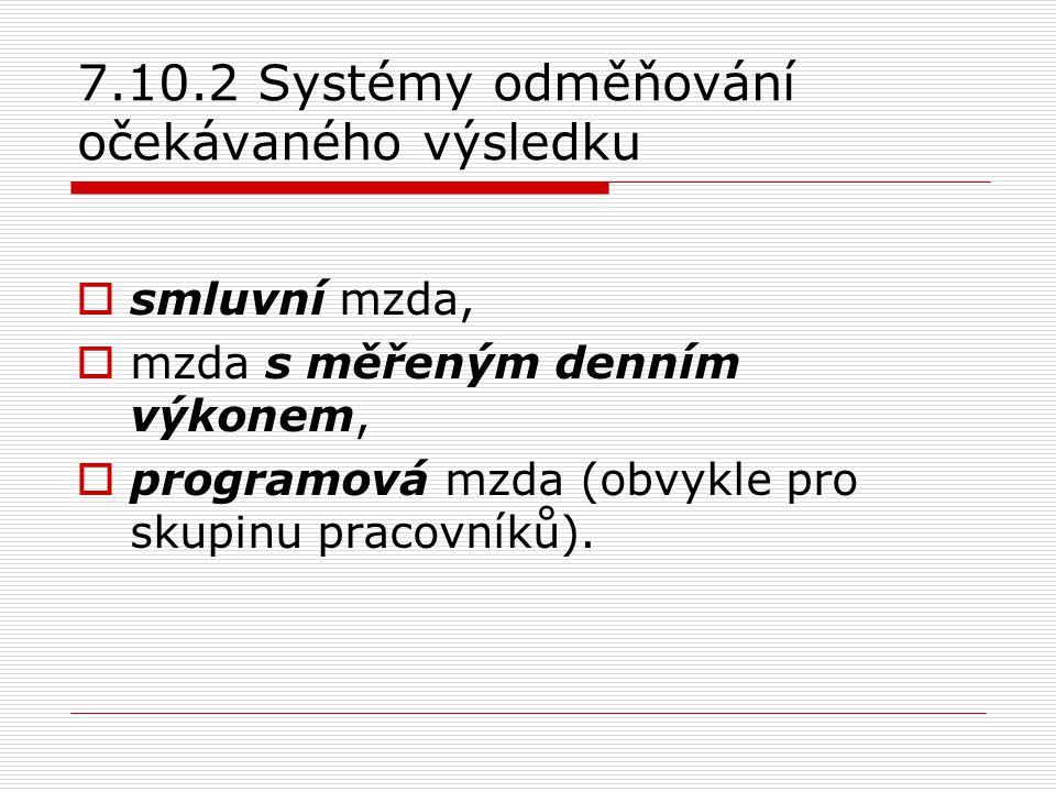 7.10.2 Systémy odměňování očekávaného výsledku  smluvní mzda,  mzda s měřeným denním výkonem,  programová mzda (obvykle pro skupinu pracovníků).