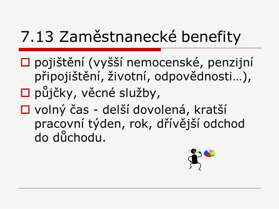 7.13 Zaměstnanecké benefity  pojištění (vyšší nemocenské, penzijní připojištění, životní, odpovědnosti…),  půjčky, věcné služby,  volný čas - delší