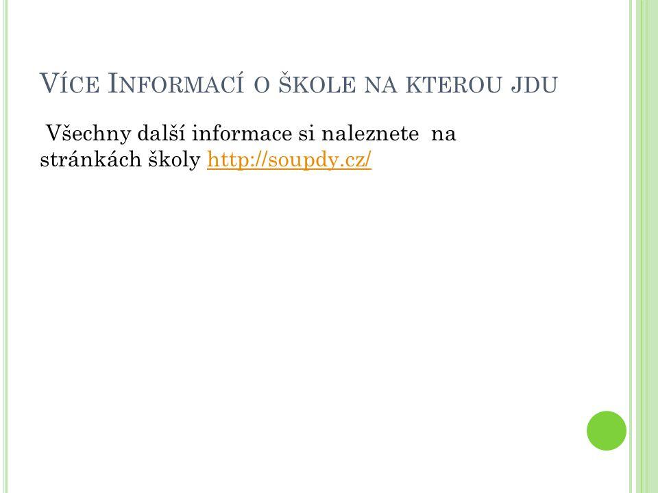 V ÍCE I NFORMACÍ O ŠKOLE NA KTEROU JDU Všechny další informace si naleznete na stránkách školy http://soupdy.cz/http://soupdy.cz/