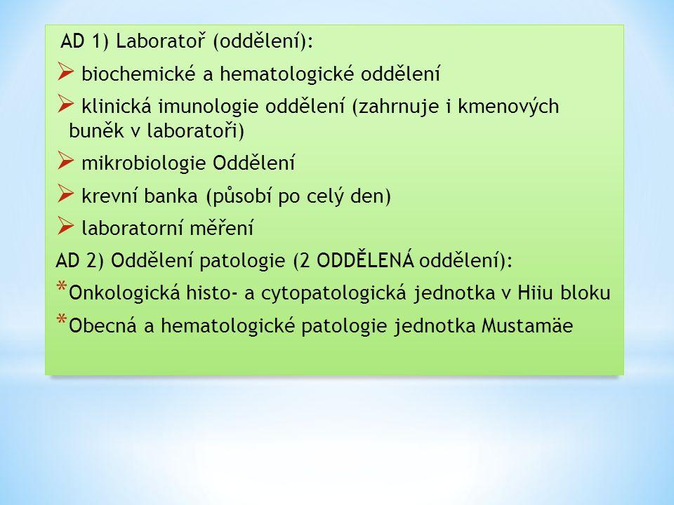 AD 1) Laboratoř (oddělení):  biochemické a hematologické oddělení  klinická imunologie oddělení (zahrnuje i kmenových buněk v laboratoři)  mikrobiologie Oddělení  krevní banka (působí po celý den)  laboratorní měření AD 2) Oddělení patologie (2 ODDĚLENÁ oddělení): * Onkologická histo- a cytopatologická jednotka v Hiiu bloku * Obecná a hematologické patologie jednotka Mustamäe