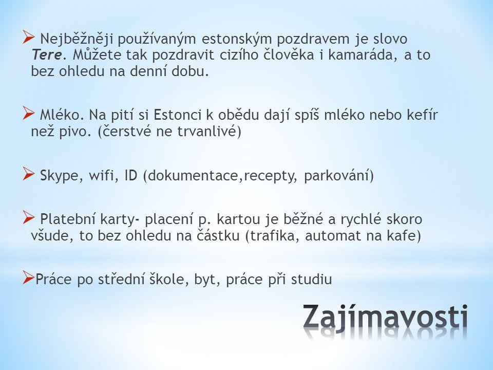  Nejběžněji používaným estonským pozdravem je slovo Tere. Můžete tak pozdravit cizího člověka i kamaráda, a to bez ohledu na denní dobu.  Mléko. Na
