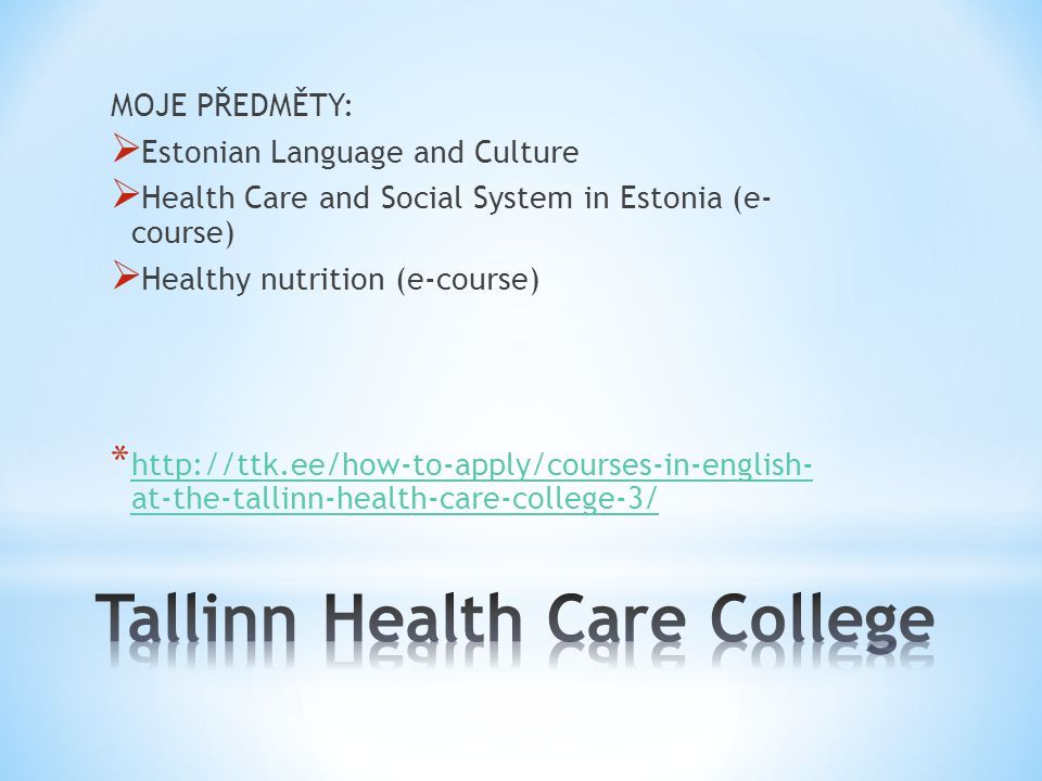 MOJE PŘEDMĚTY:  Estonian Language and Culture  Health Care and Social System in Estonia (e- course)  Healthy nutrition (e-course) * http://ttk.ee/h