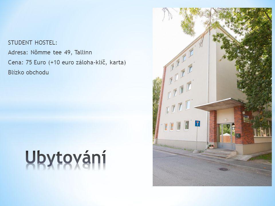 STUDENT HOSTEL: Adresa: Nõmme tee 49, Tallinn Cena: 75 Euro (+10 euro záloha-klíč, karta) Blízko obchodu