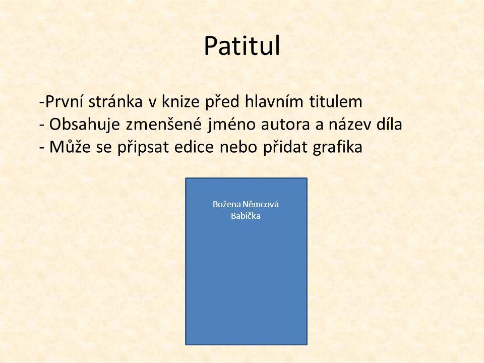 Patitul -První stránka v knize před hlavním titulem - Obsahuje zmenšené jméno autora a název díla - Může se připsat edice nebo přidat grafika Božena N