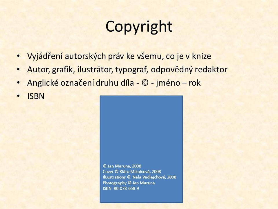 Copyright Vyjádření autorských práv ke všemu, co je v knize Autor, grafik, ilustrátor, typograf, odpovědný redaktor Anglické označení druhu díla - © -