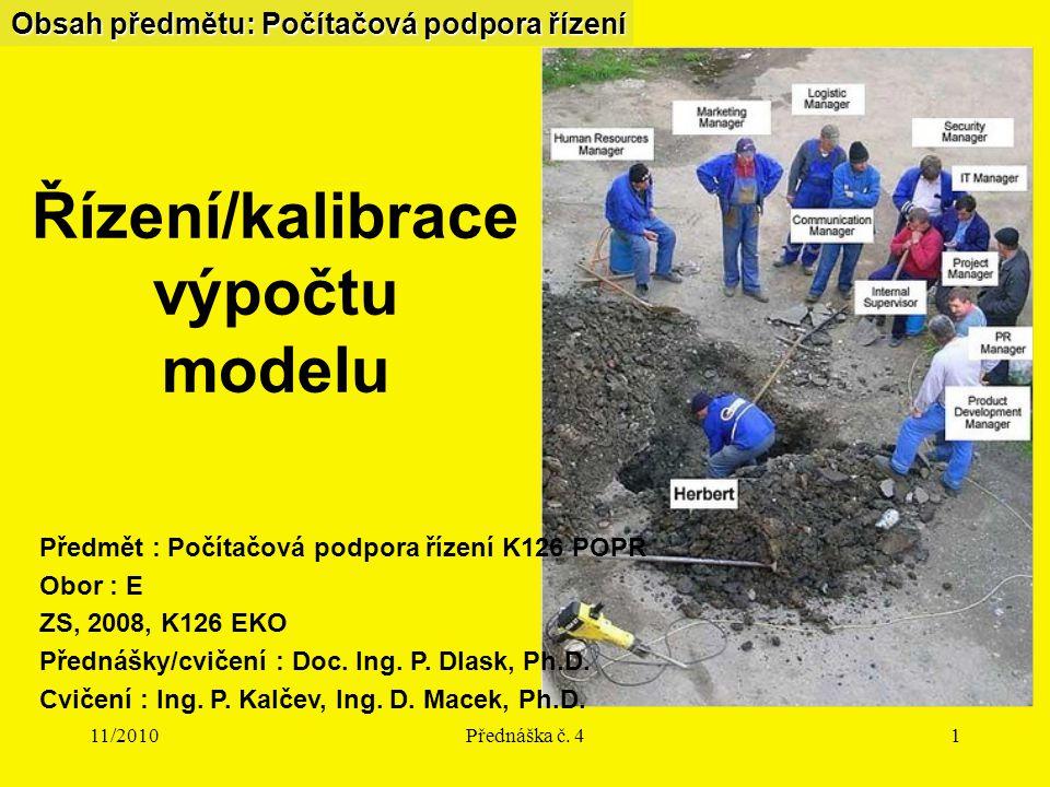 11/2010Přednáška č. 41 Obsah předmětu: Počítačová podpora řízení Předmět : Počítačová podpora řízení K126 POPR Obor : E ZS, 2008, K126 EKO Přednášky/c