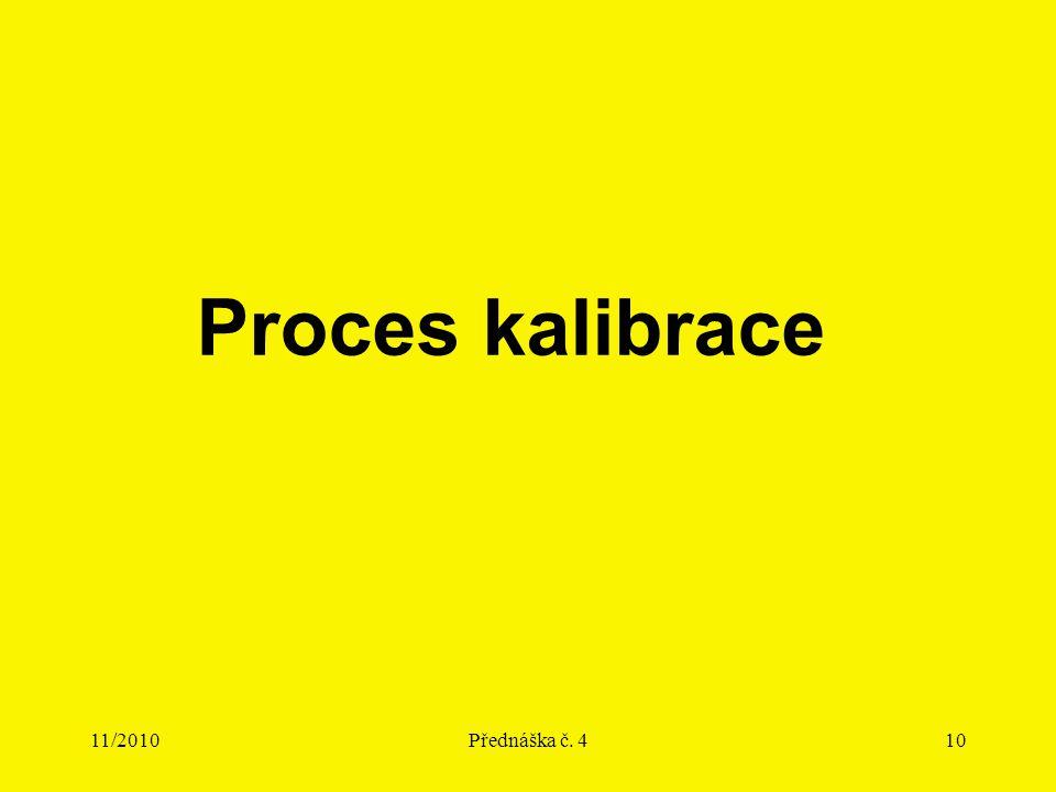 11/2010Přednáška č. 410 Proces kalibrace