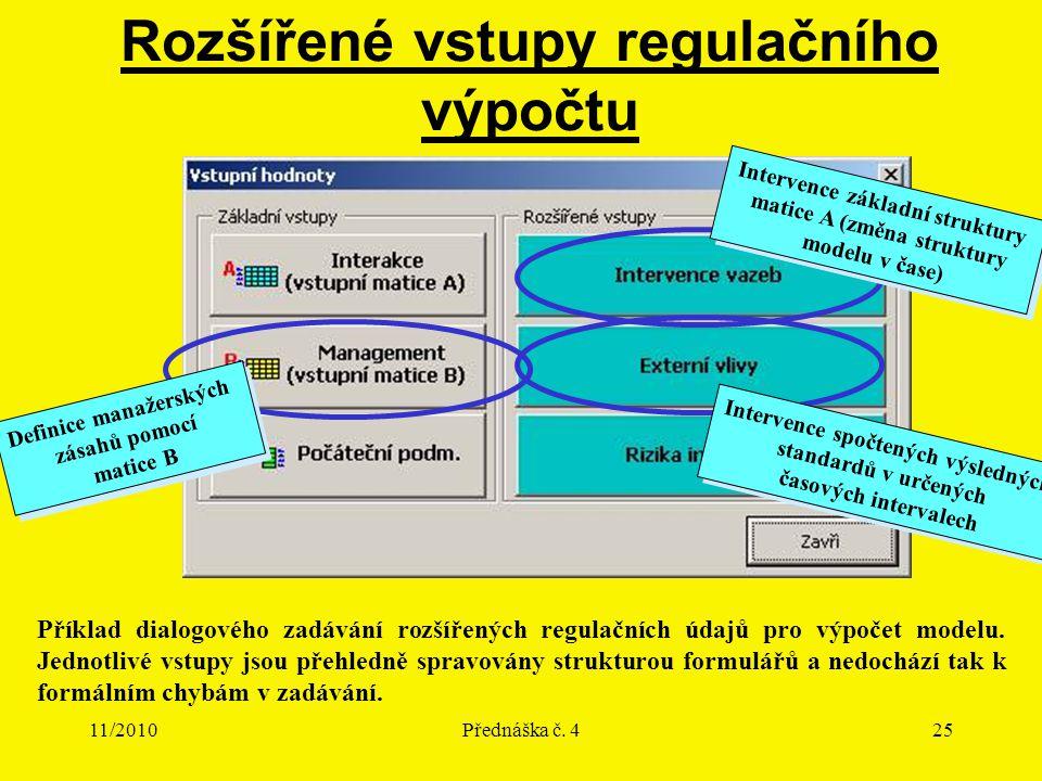 11/2010Přednáška č. 425 Rozšířené vstupy regulačního výpočtu Definice manažerských zásahů pomocí matice B Definice manažerských zásahů pomocí matice B