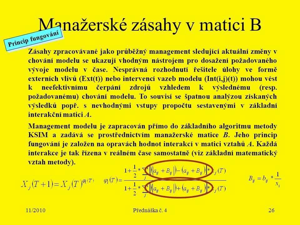 11/2010Přednáška č. 426 Manažerské zásahy v matici B Zásahy zpracovávané jako průběžný management sledující aktuální změny v chování modelu se ukazují