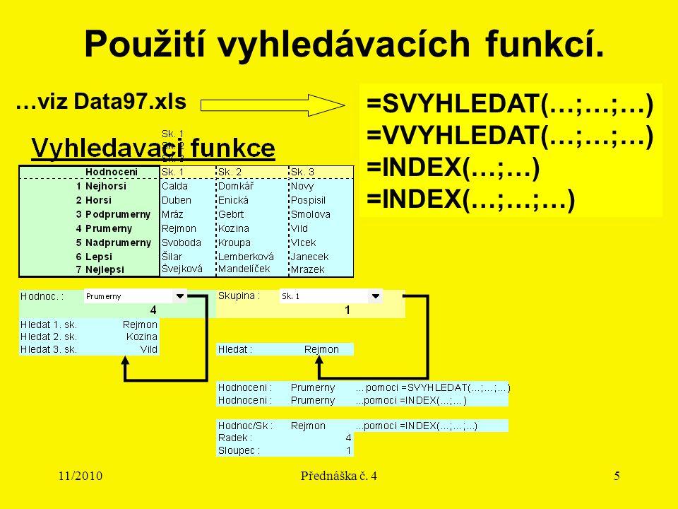 11/2010Přednáška č. 45 Použití vyhledávacích funkcí. …viz Data97.xls =SVYHLEDAT(…;…;…) =VVYHLEDAT(…;…;…) =INDEX(…;…) =INDEX(…;…;…)