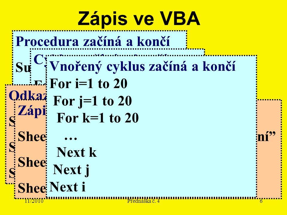 11/2010Přednáška č. 46 Zápis ve VBA Procedura začíná a končí Sub PocitejMDM() End Sub Cyklus začíná a končí For i=1 to 20 Step 1 Next i Podmínka začín