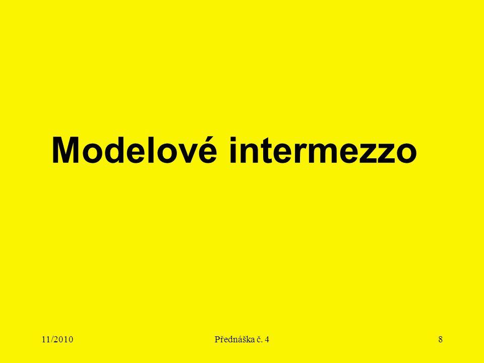 11/2010Přednáška č. 48 Modelové intermezzo