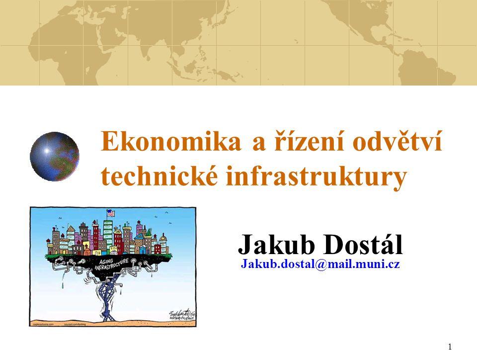1 Ekonomika a řízení odvětví technické infrastruktury Jakub Dostál Jakub.dostal@mail.muni.cz