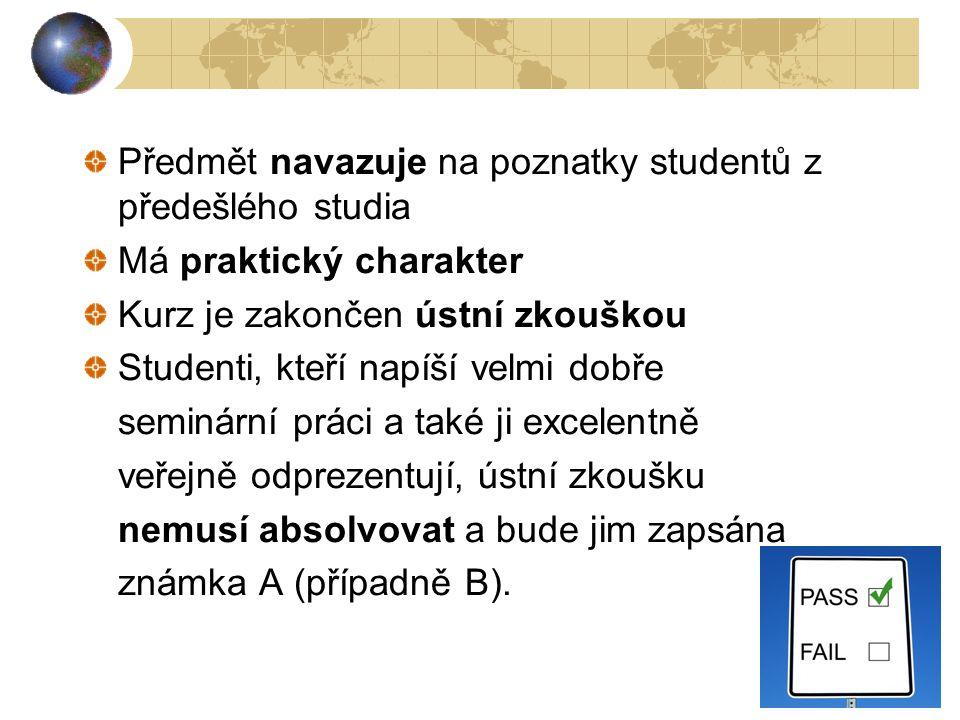 2 Předmět navazuje na poznatky studentů z předešlého studia Má praktický charakter Kurz je zakončen ústní zkouškou Studenti, kteří napíší velmi dobře