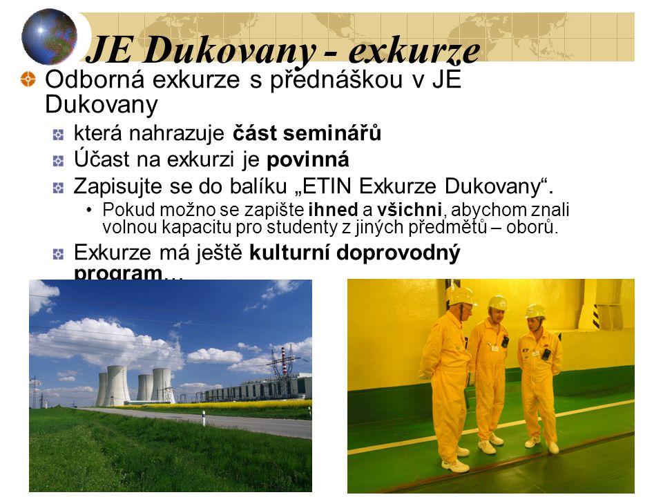 """5 JE Dukovany - exkurze Odborná exkurze s přednáškou v JE Dukovany která nahrazuje část seminářů Účast na exkurzi je povinná Zapisujte se do balíku """"ETIN Exkurze Dukovany ."""