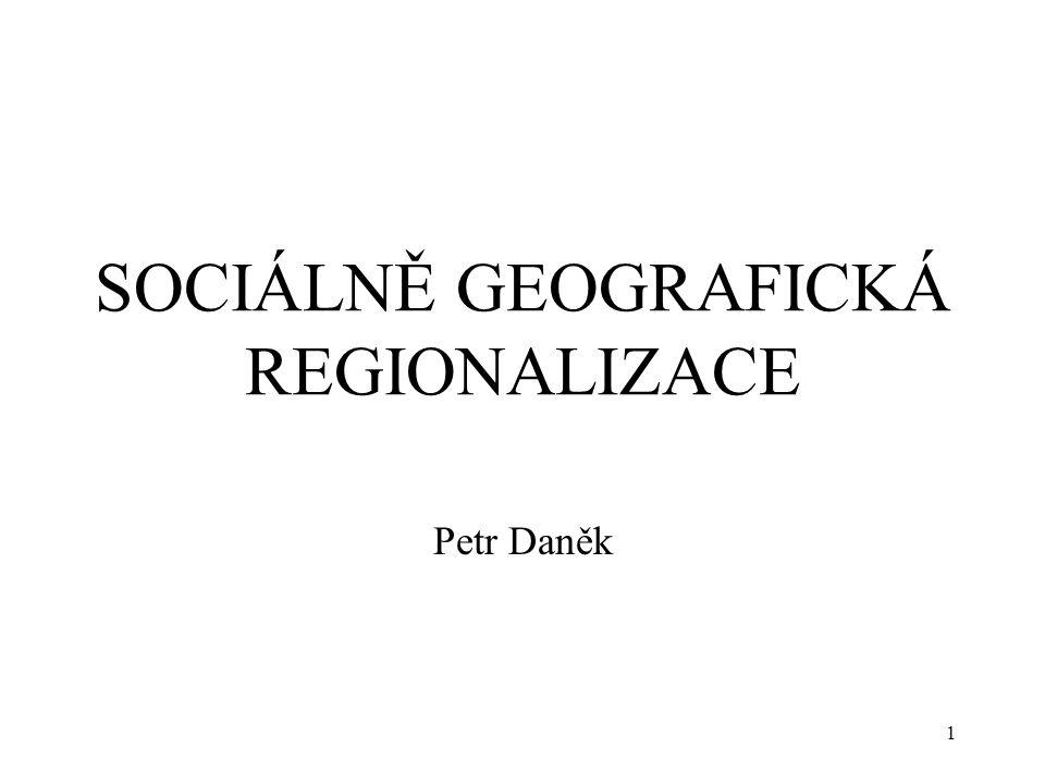 1 SOCIÁLNĚ GEOGRAFICKÁ REGIONALIZACE Petr Daněk