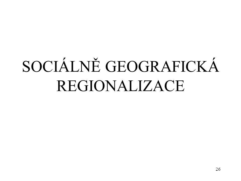 26 SOCIÁLNĚ GEOGRAFICKÁ REGIONALIZACE
