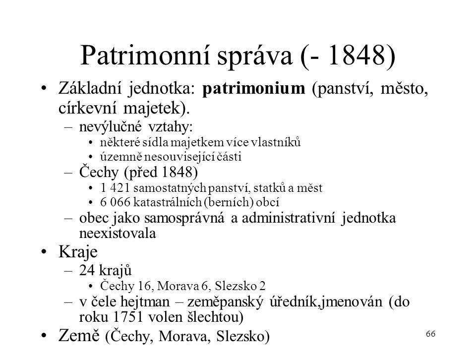 66 Patrimonní správa (- 1848) Základní jednotka: patrimonium (panství, město, církevní majetek). –nevýlučné vztahy: některé sídla majetkem více vlastn
