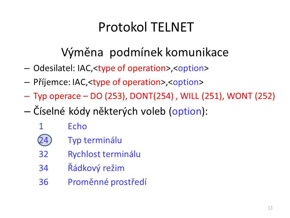 Protokol TELNET Výměna podmínek komunikace – Odesilatel: IAC,, – Příjemce: IAC,, – Typ operace – DO (253), DONT(254), WILL (251), WONT (252) – Číselné