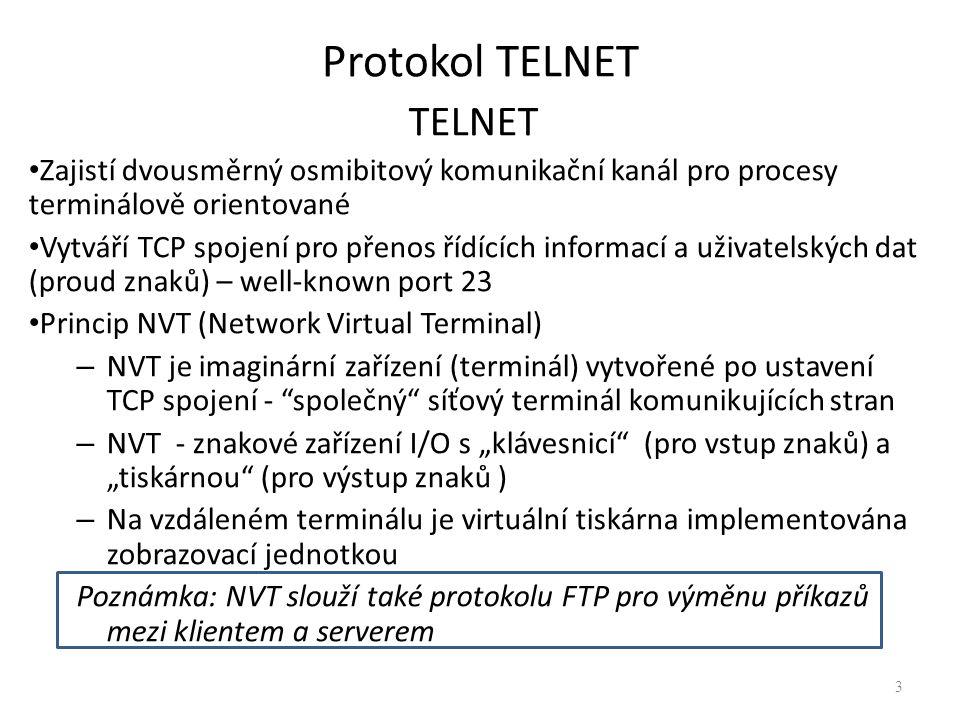 TELNET Zajistí dvousměrný osmibitový komunikační kanál pro procesy terminálově orientované Vytváří TCP spojení pro přenos řídících informací a uživate