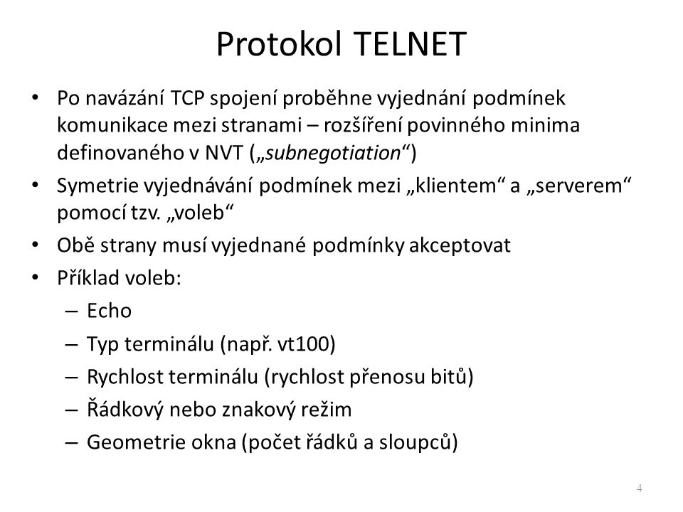 """Po navázání TCP spojení proběhne vyjednání podmínek komunikace mezi stranami – rozšíření povinného minima definovaného v NVT (""""subnegotiation"""") Symetr"""