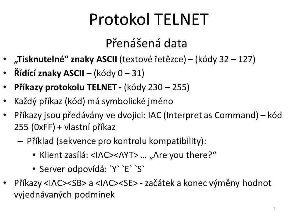 """Přenášená data """"Tisknutelné"""" znaky ASCII (textové řetězce) – (kódy 32 – 127) Řídící znaky ASCII – (kódy 0 – 31) Příkazy protokolu TELNET - (kódy 230 –"""