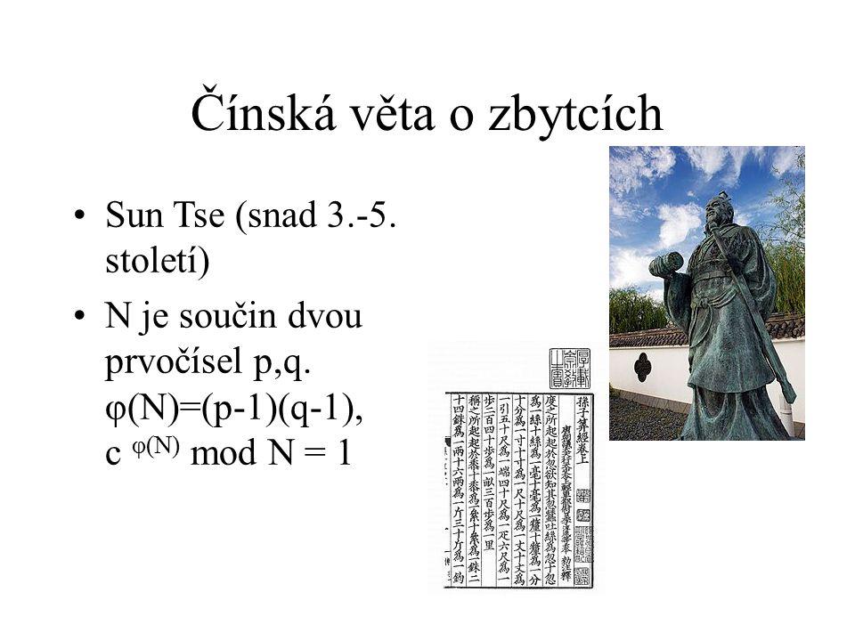 Čínská věta o zbytcích Sun Tse (snad 3.-5. století) N je součin dvou prvočísel p,q. φ(N)=(p-1)(q-1), c φ(N) mod N = 1