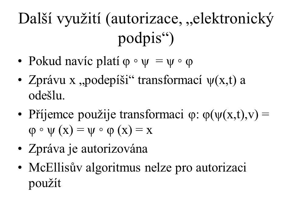 """Další využití (autorizace, """"elektronický podpis ) Pokud navíc platí φ ◦ ψ = ψ ◦ φ Zprávu x """"podepíši transformací ψ(x,t) a odešlu."""