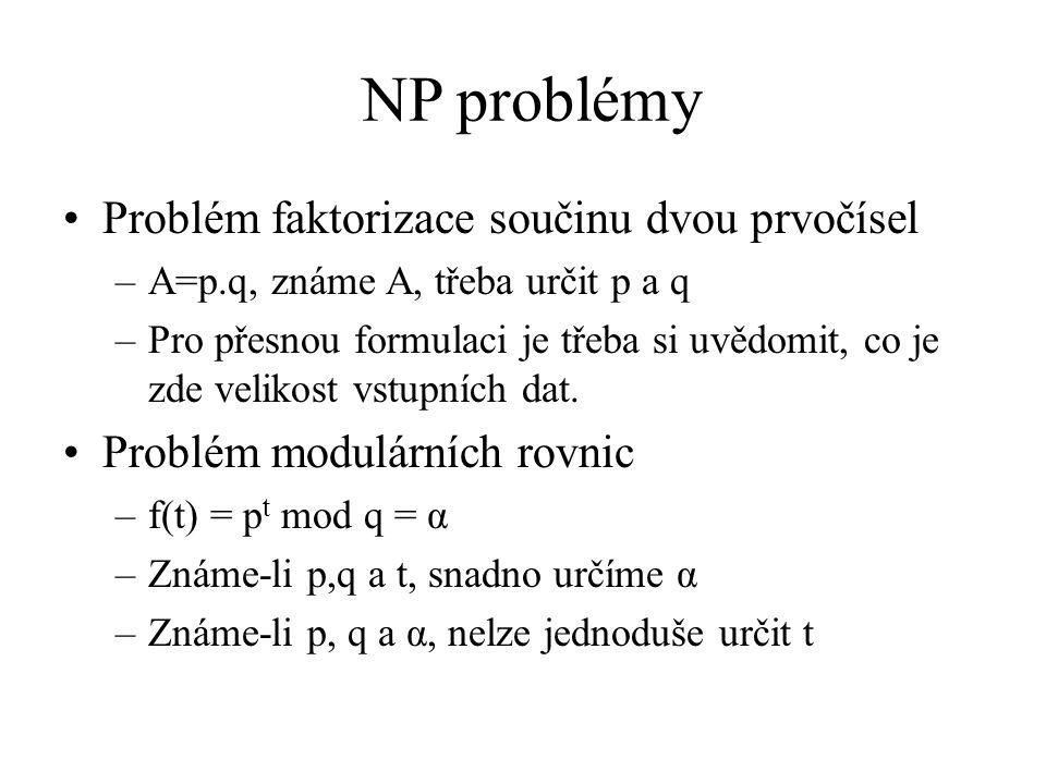 NP problémy Problém faktorizace součinu dvou prvočísel –A=p.q, známe A, třeba určit p a q –Pro přesnou formulaci je třeba si uvědomit, co je zde velikost vstupních dat.