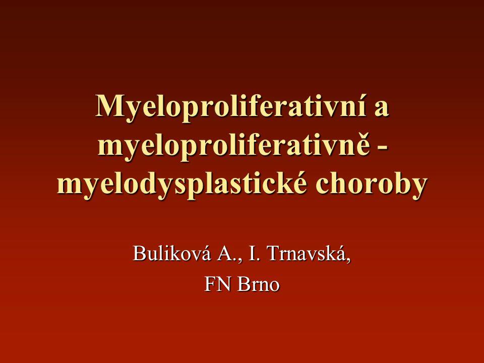Myeloproliferativní a myeloproliferativně - myelodysplastické choroby Buliková A., I. Trnavská, FN Brno