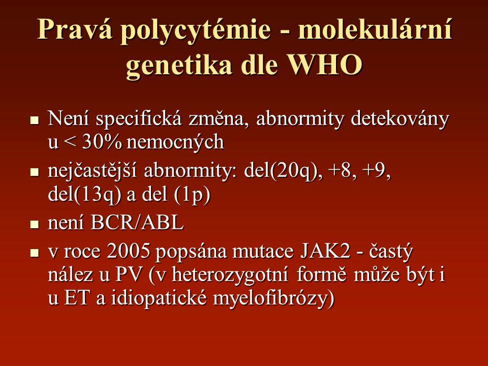 Pravá polycytémie - molekulární genetika dle WHO Není specifická změna, abnormity detekovány u < 30% nemocných Není specifická změna, abnormity deteko