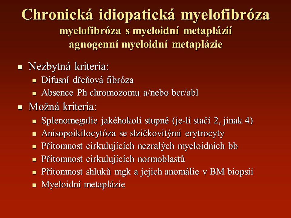 Chronická idiopatická myelofibróza myelofibróza s myeloidní metaplázií agnogenní myeloidní metaplázie Nezbytná kriteria: Nezbytná kriteria: Difusní dř