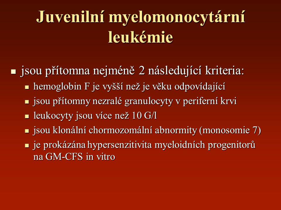 Juvenilní myelomonocytární leukémie jsou přítomna nejméně 2 následující kriteria: jsou přítomna nejméně 2 následující kriteria: hemoglobin F je vyšší