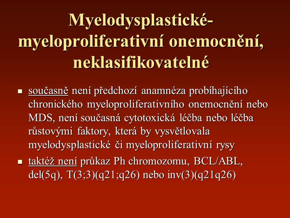 Myelodysplastické- myeloproliferativní onemocnění, neklasifikovatelné současně není předchozí anamnéza probíhajícího chronického myeloproliferativního