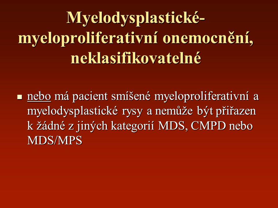 Myelodysplastické- myeloproliferativní onemocnění, neklasifikovatelné nebo má pacient smíšené myeloproliferativní a myelodysplastické rysy a nemůže bý