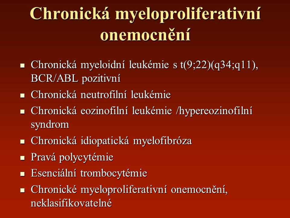Chronická myeloproliferativní onemocnění Chronická myeloidní leukémie s t(9;22)(q34;q11), BCR/ABL pozitivní Chronická myeloidní leukémie s t(9;22)(q34