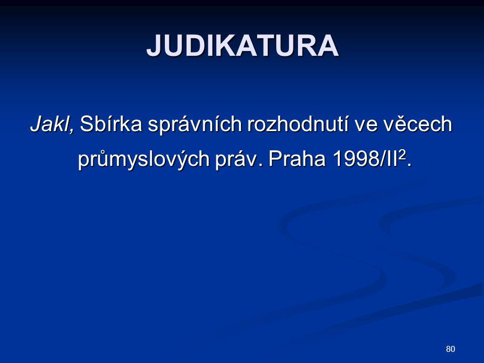 80 JUDIKATURA Jakl, Sbírka správních rozhodnutí ve věcech průmyslových práv. Praha 1998/II 2. průmyslových práv. Praha 1998/II 2.